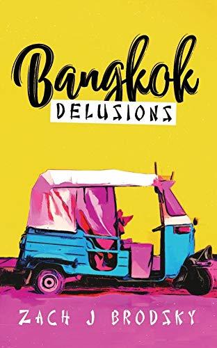Bangkok Delusions : Zach J Brodsky