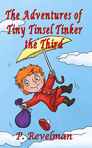 The Adventures of Tiny Tinsel Tinker the Third : Peter Revelman