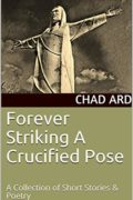 Forever Striking a Crucified Pose : Chad Ard