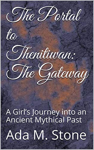 The Portal to Thenitiwan: The Gateway : Ada M. Stone