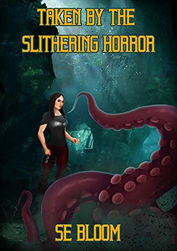 Taken by the Slithering Horror : SE Bloom