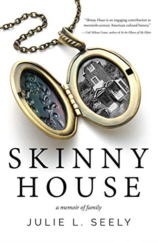 Skinny House: A Memoir of Family : Julie L. Seely