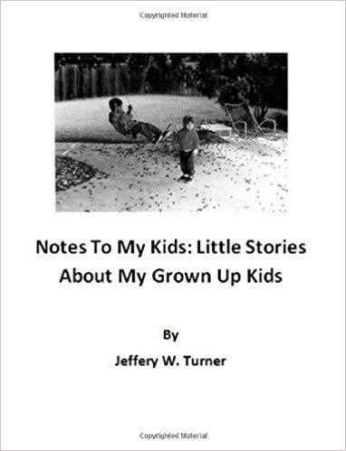 Notes To My Kids: Little Stories About My Grown Up Kids : Jeffery W Turner