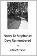 Notes To Stephanie: Days Remembered : Jeffery W Turner