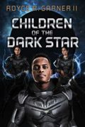 Children Of The Dark Star : Royce R Garner II