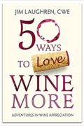 50 Ways to Love Wine More : Jim Laughren