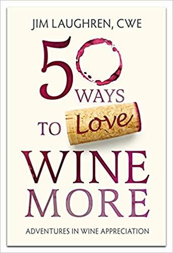 50 Ways to Love Wine More : Jim Laughren