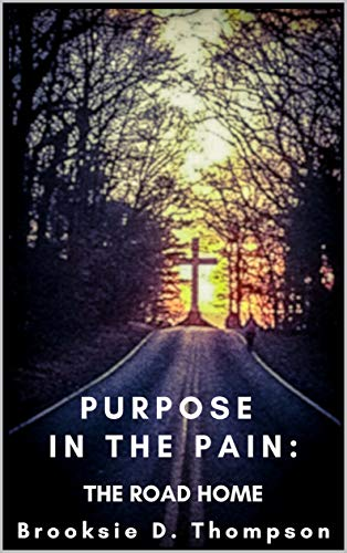 Purpose in the Pain : Brooksie D. Thompson