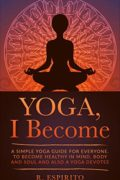 Yoga, I Become : R. Espirito