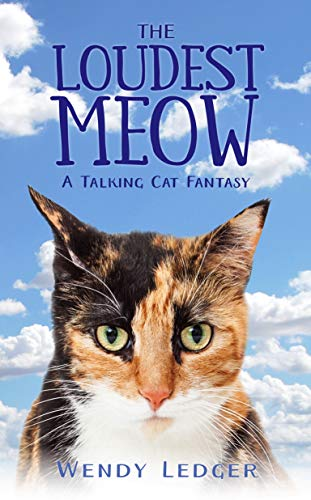 The Loudest Meow: A Talking Cat Fantasy : Wendy Ledger