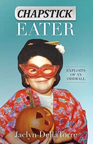 Chapstick Eater: Exploits of an Oddball : Jaclyn DellaTorre
