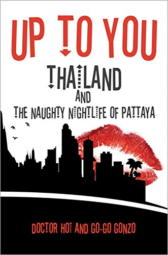 Up to You: Thailand & The Naughty Nightlife of Pattaya : Doctor Hoi and Go-Go Gonzo