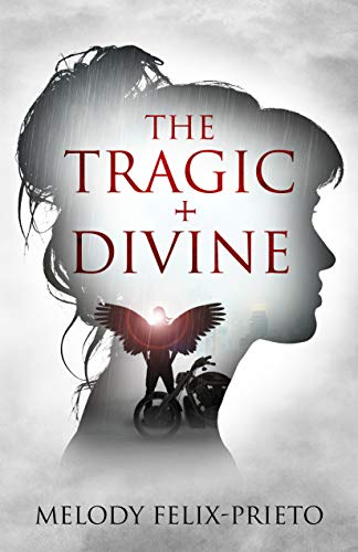 THE TRAGIC + DIVINE : Melody Felix-Prieto