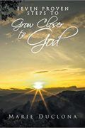 Seven Proven Steps to Grow Closer to God : Marie Duclona