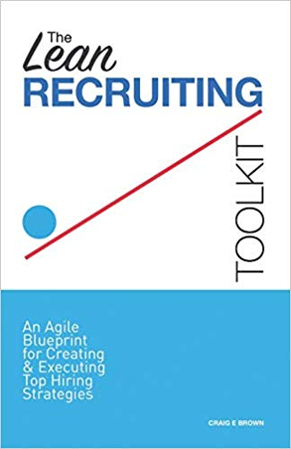 The Lean Recruiting Toolkit : Craig E Brown