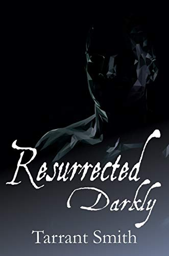 Resurrected Darkly (The Darkly Series) : Tarrant Smith
