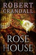 Rose House : Robert Crandall