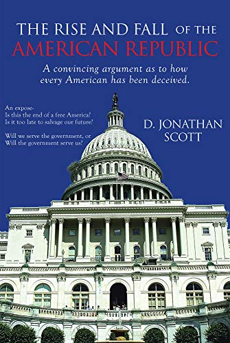 The Rise And Fall of the American Republic : D. Jonathan Scott