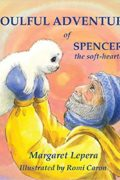 The Soulful Adventure of Spencer, the Soft-hearted Seal : Margaret Lepera
