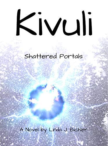 Kivuli: Shattered Portals : Linda J Bichler