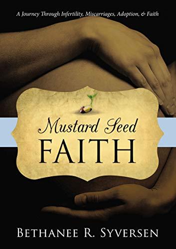 Mustard Seed Faith : Bethanee R. Syversen