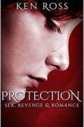 Protection: Sex, Revenge & Romance : Ken Ross