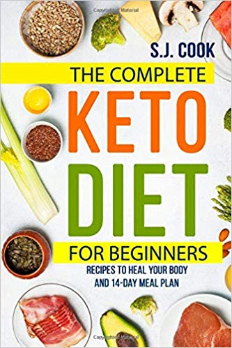 The Complete Keto Diet for Beginners : S.J. Cook