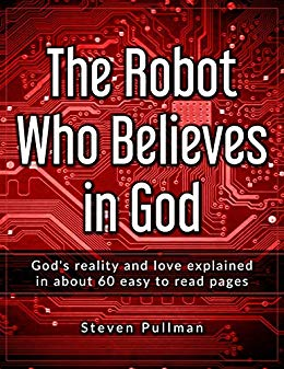 The Robot Who Believes in God : Steve Pullman