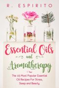 Essential Oils and Aromatherapy : R. Espirito