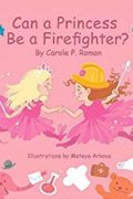 Can a Princess Be a Firefighter? : Carole P. Roman