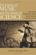 The Science of Music and The Music of Science : Michael J. Montague, PhD