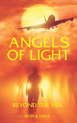 Angels of Light: Beyond the Veil : Mark A. Vance