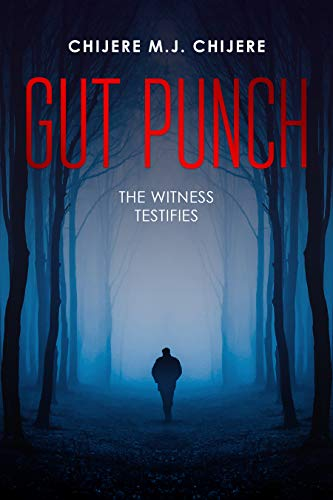 Gut Punch : Chijere M.J. Chijere