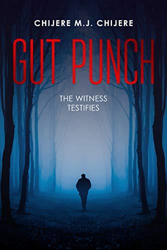 Gut Punch : Chijere M.J. Chijere