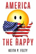 America, The Happy : Keith P. Felty
