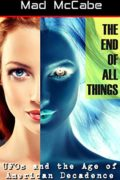 The End of All Things: UFOs and the Age of American Decadence : Mad McCabe