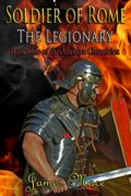 Soldier of Rome: The Legionary : James Mace