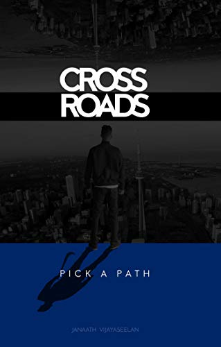 Cross Roads: Pick a Path : Janaath Vijayaseelan