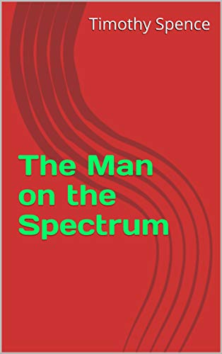 The Man on The Spectrum : Timothy Spence