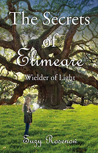 The Secrets of Elimeare: Wielder of Light : Suzy Rosenow