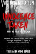 Innocence Taken: Pray He Kills You Quickly : Victoria M. Patton