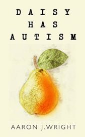 Daisy Has Autism : Aaron J. Wright