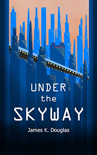 Under the Skyway : James K. Douglas