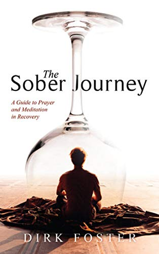 The Sober Journey, A Guide to Prayer and Meditation in Recovery: Dirk Foster