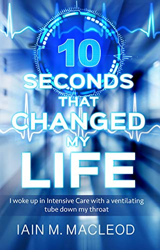 10 Seconds That Changed My Life : Iain M. MacLeod