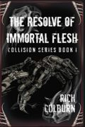 The Resolve of Immortal Flesh : Rich Colburn