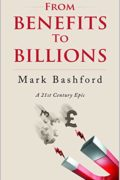 From Benefits To Billions: A 21st Century Epic : Mark Bashford