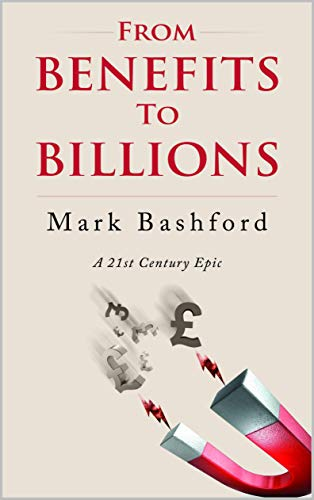 From Benefits To Billions : Mark Bashford