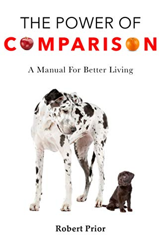 The Power of Comparison: A Manual for Better Living : Robert Prior