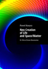 Neo Creation of Life and Space/Matter : Pawel Kozycz